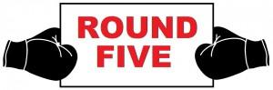 ROUND FIVE