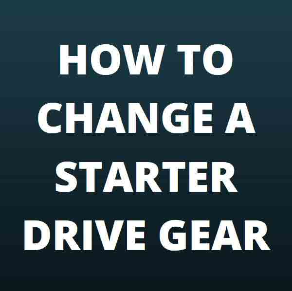 How to change a starter drive gear