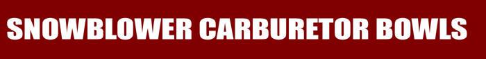Snowblower Carburetor Bowls