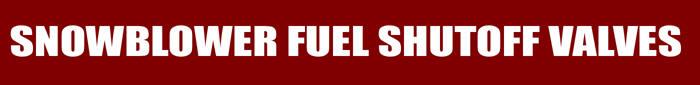 Snowblower Fuel Shutoff Valves